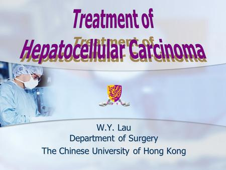 W.Y. Lau Department of Surgery The Chinese University of Hong Kong.