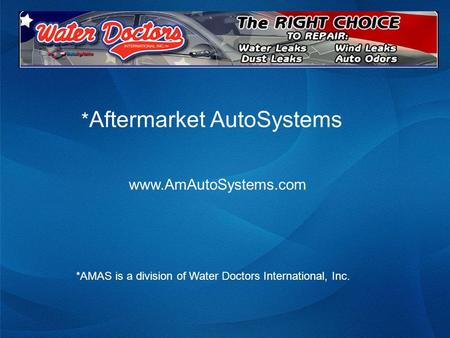 * Aftermarket AutoSystems www.AmAutoSystems.com *AMAS is a division of Water Doctors International, Inc.