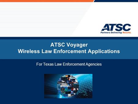ATSC Voyager Wireless Law Enforcement Applications For Texas Law Enforcement Agencies.