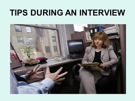 TIPS DURING AN INTERVIEW. 1.The Most Important Aspect of Interviewing What can you do to set yourself apart in your interview? The most important aspect.