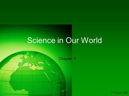 Science in Our World Chapter 1 7 th Science-GIBB.