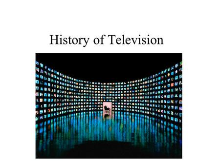 History of Television. Why should we be interested in T.V when studying culture? T.V is a reflection of culture or social reality like music, it is a.