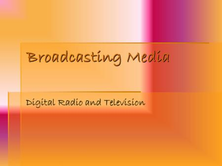 Broadcasting Media Digital Radio and Television. Introduction to Broadcasting Media Broadcasting - this is the distribution of audio and/or video signals.