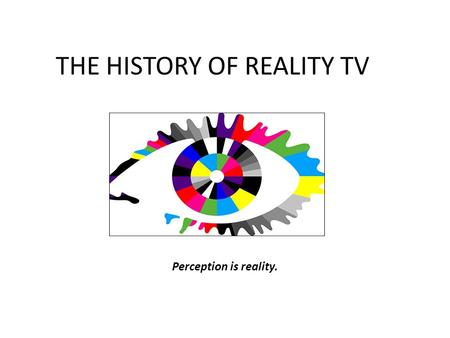 THE HISTORY OF REALITY TV