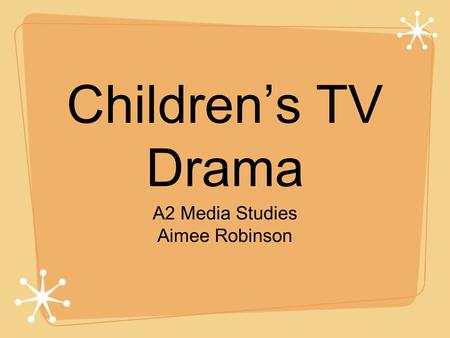Childrens TV Drama A2 Media Studies Aimee Robinson.