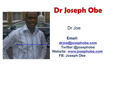 Dr Joseph Obe Dr Joe    Website:  FB: Joseph Obe.