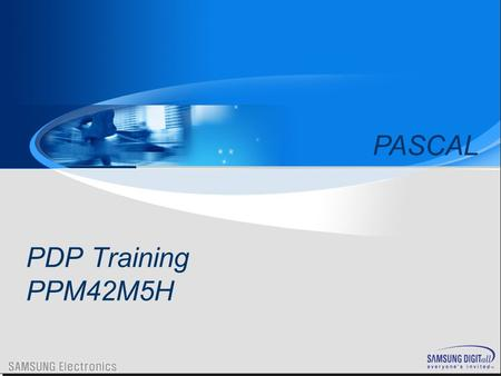 PDP Training PPM42M5H PASCAL. 1. Introduction to PDP 2. Manufacturing & Structure of Panel 3. PDP Driving Characteristics 4. Pascal Training 5. Trouble.