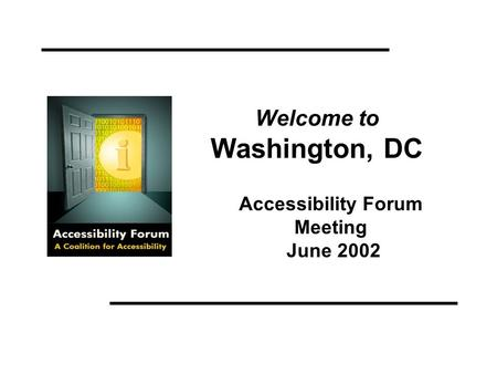 Welcome to Washington, DC Accessibility Forum Meeting June 2002.