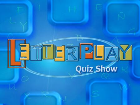 THE CONCEPT GENRE: QUIZ SHOW TARGET: FAMILY FREQUENCY: DAILY LENGTH: 30 GOAL: EDUCATIONAL LETTERPLAY is a quiz show based on words that rewards an excellent.