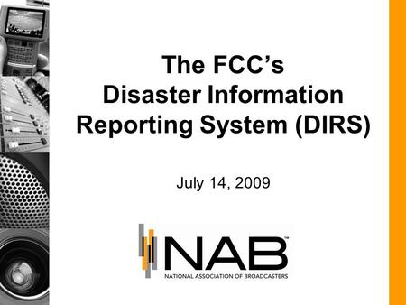 The FCCs Disaster Information Reporting System (DIRS) July 14, 2009.