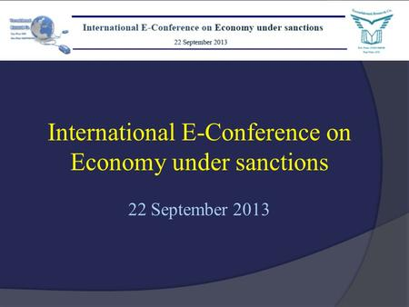International E-Conference on Economy under sanctions 22 September 2013.