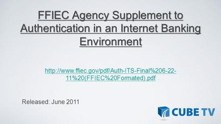 FFIEC Agency Supplement to Authentication in an Internet Banking Environment http://www.ffiec.gov/pdf/Auth-ITS-Final%206-22-11%20(FFIEC%20Formated).pdf.