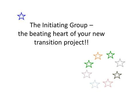 The Initiating Group – the beating heart of your new transition project!!
