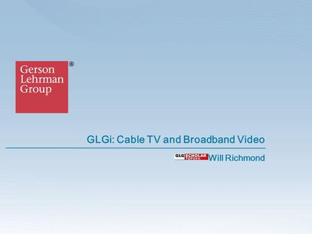 GLGi: Cable TV and Broadband Video Will Richmond.