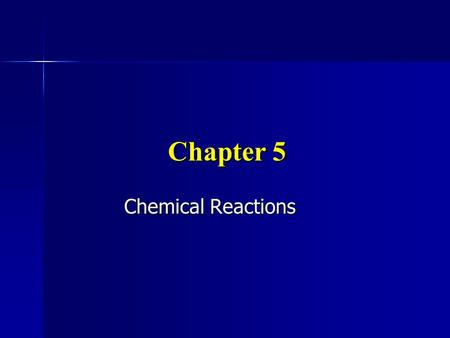 Chapter 5 Chemical Reactions.