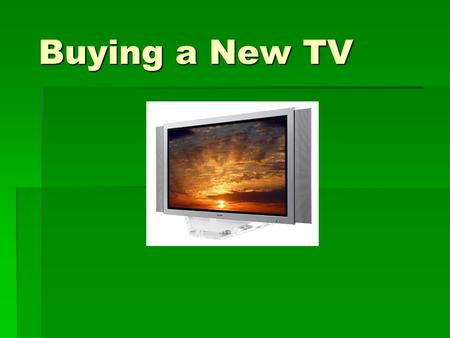 Buying a New TV. Where can we buy a TV? Buying a TV at No Interest for 18 months. No Interest for 18 months. TV must cost more than $499 TV must cost.