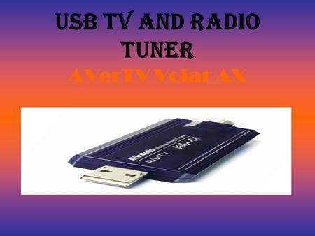 USB TV AND RADIO TUNER AVerTV Volar AX. objective To find a USB tuner that captures TV and radio signals.. And to convert the captured to MP3 format.