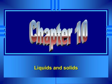 Chapter 10 Liquids and solids.
