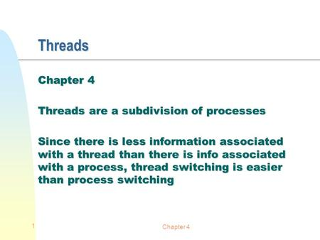 Chapter 4 1 Threads Threads are a subdivision of processes Since there is less information associated with a thread than there is info associated with.