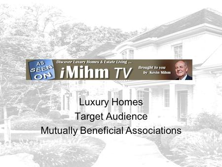 IMihmTV Luxury Homes Target Audience Mutually Beneficial Associations.