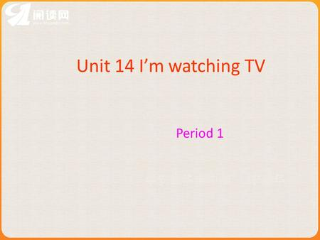 Unit 14 Im watching TV Period 1. What are they doing doing homework reading watching TV.