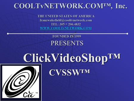 COOLTvNETWORK.COM, Inc. THE UNITED STATES OF AMERICA TEL: 305 + 206.4832  FOUNDED IN 1999 COOLTvNETWORK.COM,