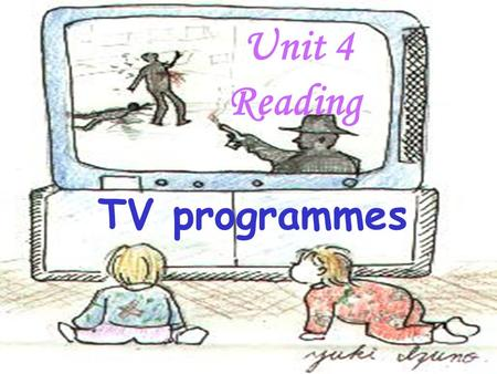 Unit 4 Reading TV programmes. Whats your favourite TV programmes Cartoons MTV Sport Drama… Do you know these programmes? weekly round-up,up-to-date interview.