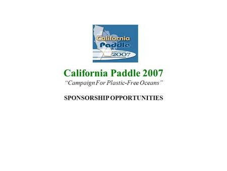 California Paddle 2007 Campaign For Plastic-Free Oceans SPONSORSHIP OPPORTUNITIES.