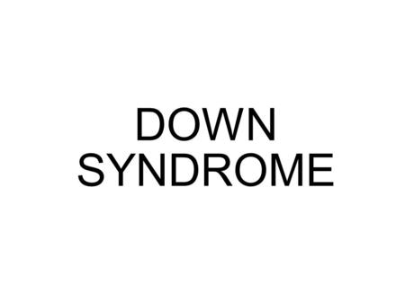 DOWN SYNDROME. non-disjunction - the failure of homologs or sister chromatids to separate properly to opposite poles during meiosis or mitosis aneuploidy.