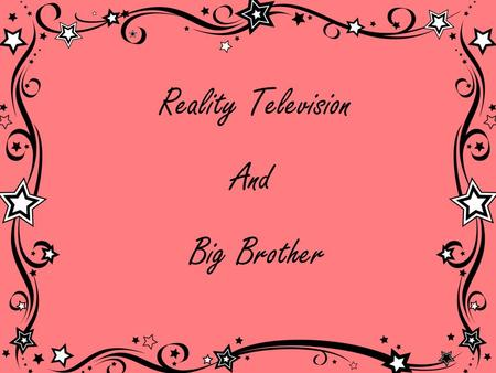 Reality Television And Big Brother. Reality Television Reality television is a genre of television programming that presents purportedly unscripted dramatic.