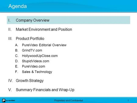 Proprietary and Confidential0. 1 Agenda I.Company Overview II.Market Environment and Position III.Product Portfolio A.PureVideo Editorial Overview B.GrindTV.com.
