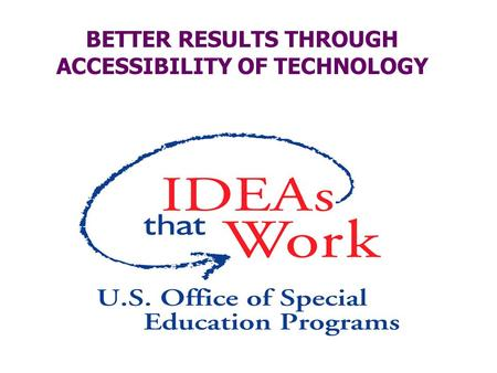BETTER RESULTS THROUGH ACCESSIBILITY OF TECHNOLOGY.