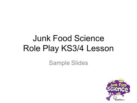 Junk Food Science Role Play KS3/4 Lesson Sample Slides.