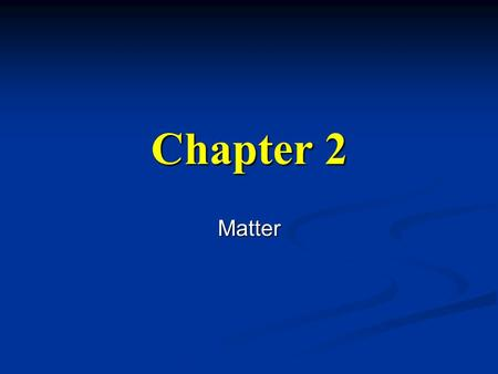 Chapter 2 Matter. Chemistry The study of matter and how it changes The study of matter and how it changes Matter – anything that has mass and takes up.
