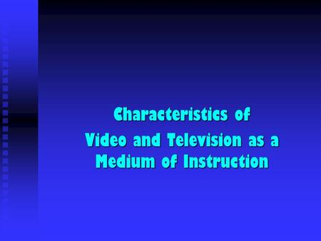 Characteristics of Video and Television as a Medium of Instruction.