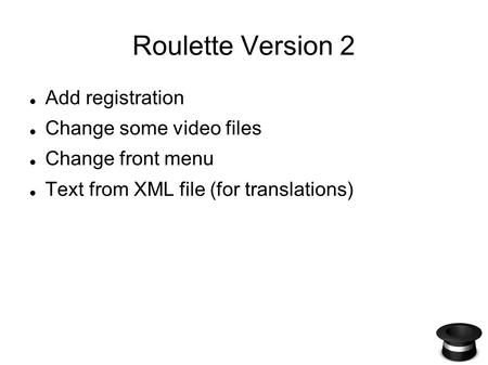 Roulette Version 2 Add registration Change some video files Change front menu Text from XML file (for translations)
