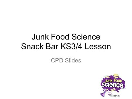 Junk Food Science Snack Bar KS3/4 Lesson CPD Slides.