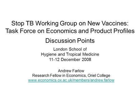 Stop TB Working Group on New Vaccines: Task Force on Economics and Product Profiles Discussion Points London School of Hygiene and Tropical Medicine 11-12.