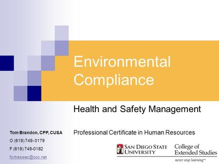 Environmental Compliance Health and Safety Management Professional Certificate in Human Resources Tom Brandon, CPP, CUSA O (619) 749- 0179 F (619) 749-0182.