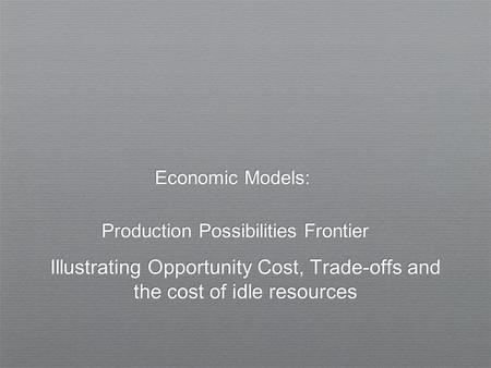 Economic Models: Production Possibilities Frontier Illustrating Opportunity Cost, Trade-offs and the cost of idle resources.