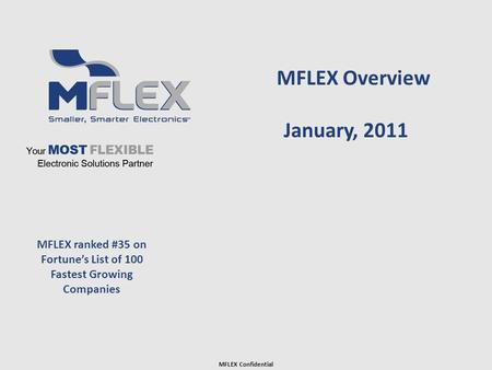 MFLEX ranked #35 on Fortunes List of 100 Fastest Growing Companies MFLEX Overview January, 2011 MFLEX Confidential.