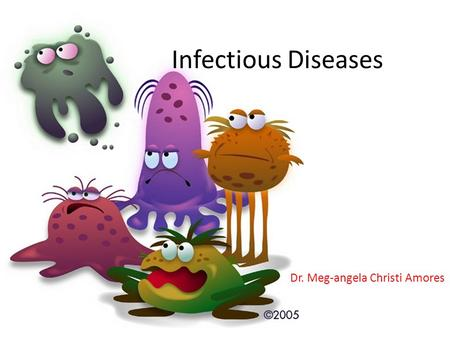 Infectious Diseases Dr. Meg-angela Christi Amores.