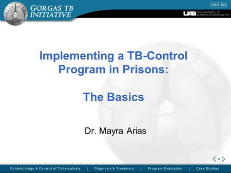 Implementing a TB-Control Program in Prisons: The Basics Dr. Mayra Arias.