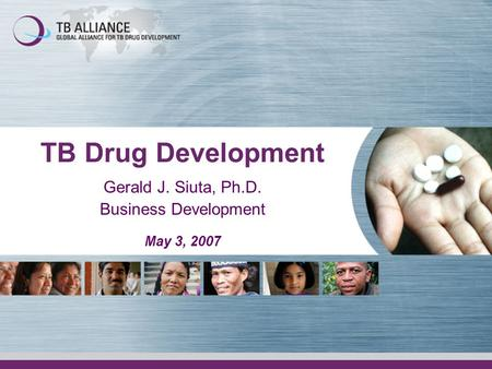 TB Drug Development Gerald J. Siuta, Ph.D. Business Development May 3, 2007.