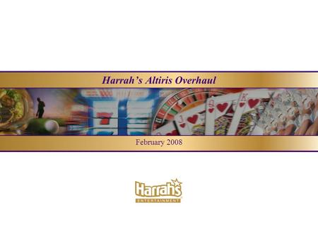 Harrahs Altiris Overhaul February 2008. Agenda About Harrahs The Altiris Connection Business Challenges and Objectives Architecture Review Deployment.