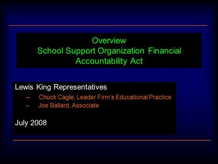 1 Overview School Support Organization Financial Accountability Act Lewis King Representatives – Chuck Cagle, Leader Firms Educational Practice – Joe Ballard,