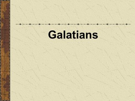 Galatians. External Evidence Traditional view : Paul wrote Galatians 1.Early support by Polycarp, Marcion 2.Even 19th century German critics accept Pauline.