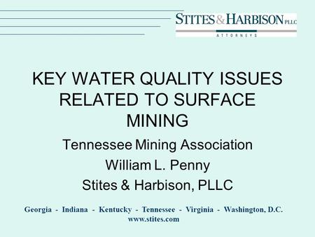 Georgia - Indiana - Kentucky - Tennessee - Virginia - Washington, D.C. www.stites.com KEY WATER QUALITY ISSUES RELATED TO SURFACE MINING Tennessee Mining.