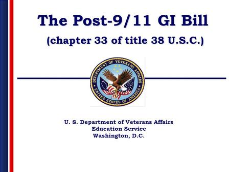 U. S. Department of Veterans Affairs Education Service Washington, D.C. The Post-9/11 GI Bill (chapter 33 of title 38 U.S.C.)