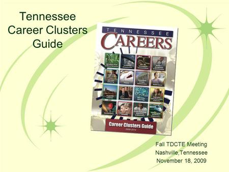 Tennessee Career Clusters Guide Fall TDCTE Meeting Nashville,Tennessee November 18, 2009.